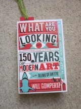 Book: What Are You Looking At? 150 years of Modern Art in the blink of an eye by Will Gompertz